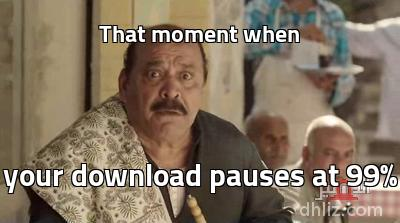 That moment when - your download pauses at 99%